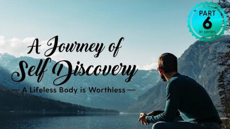 A Journey of Self Discovery #6 : A Lifeless Body is Worthless | Science of Identity Foundation