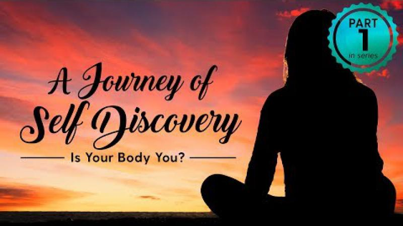 Science of Identity Foundation - A Journey of Self Discovery - Part 1 : Is  Your Body You?