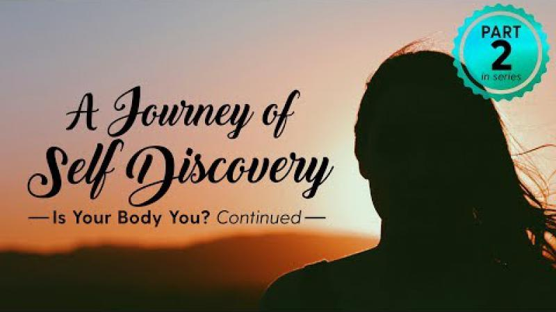 Science of Identity Foundation | A Journey of Self Discovery - Part 2 : Is  Your Body You?